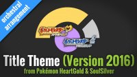 Title Theme - Version 2016 (from Pokemon HGSS) [orchestral arrangement By Kunning Fox]